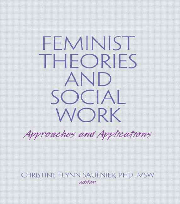 Feminist Theories and Social Work By Saulnier, Christine Flynn