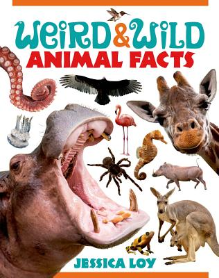 Weird and Wild Animal Facts By Loy, Jessica/ Loy, Jessica (ILT)